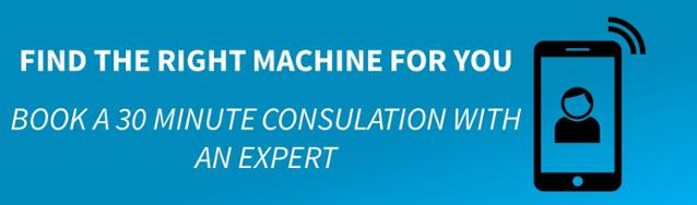 Find the Right Machine For You - Book a 30 Minute Consultation with an expert