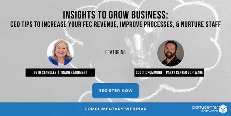 Complimentary Webinar: Insights to Grow Business - CEO Tips to Increase Your FEC Revenue, Improve Processes, & Nurture Staff
