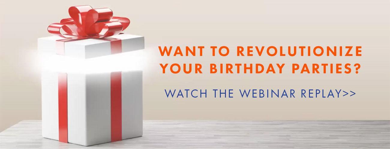 Revolutionize Your Birthday Parties Webinar Replay