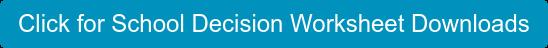 Click for School Decision Worksheet Downloads