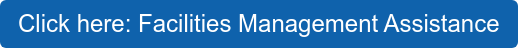 Click here: Facilities Management Assistance