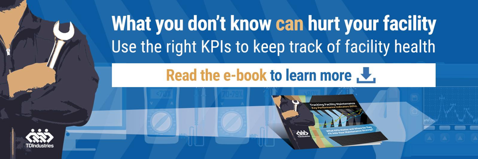 What you don't know can hurt your facility. Use the right KPIs to keep track of facility health. Read the e-book to learn more.