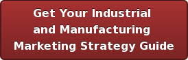 Get Your Industrial  and Manufacturing  Marketing Strategy Guide