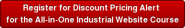 Register for Discount Pricing Alert  for the All-in-One Industrial Website Course