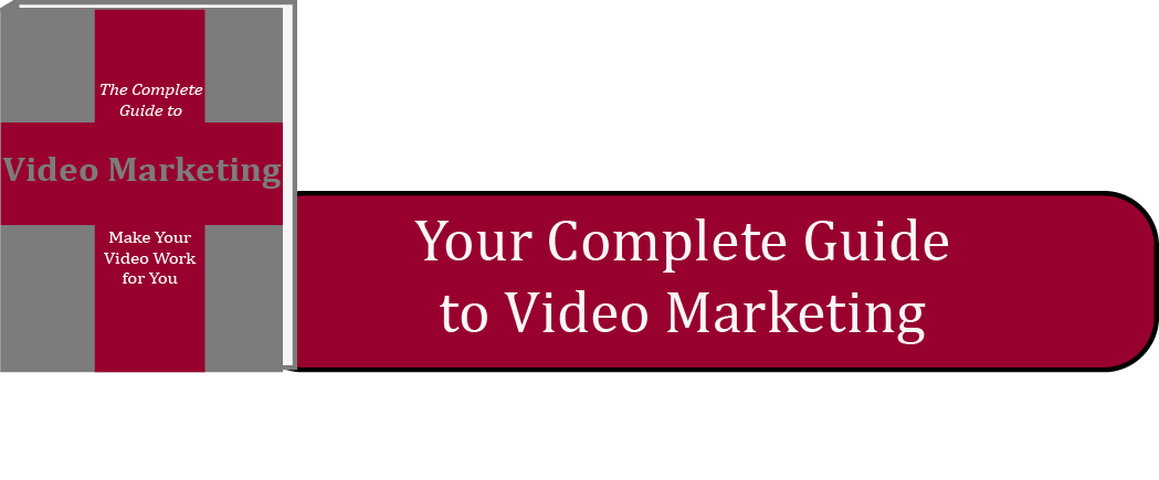 Your Complete Guide to Video Marketing