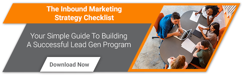 The Inbound Marketing Strategy Checklist: Your Simple Guide To Building A Successful Lead Gen Program. Download Now.