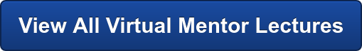 View All Virtual Mentor Lectures