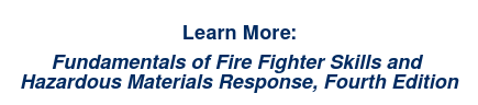Learn More:  Fundamentals of Fire Fighter Skills and  Hazardous Materials Response, Fourth Edition