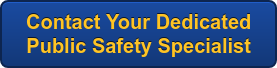 Contact Your Dedicated  PublicSafety Specialist
