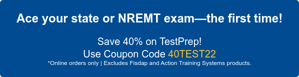 Ace your state or NREMT exam—the first time!  Save 20% on TestPrep thru December 31! Use Coupon Code 19PSG15FS *Online orders only | Excludes Fisdap and Action Training Systems products.