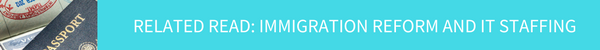RELATED READ: IMMIGRATION REFORM AND IT STAFFING