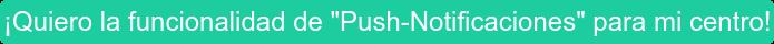 """¡Quiero la funcionalidad de """"Push-Notificaciones"""" para mi centro!"""