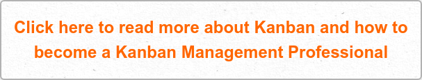 Click here to read more about Kanban and how to  become a Kanban Management Professional