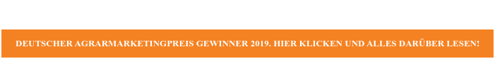 Deutscher Agrarmarketingpreis Gewinner 2019. Hier klicken und alles darüber  lesen!