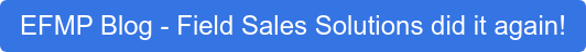 EFMP Blog - Field Sales Solutions did it again!