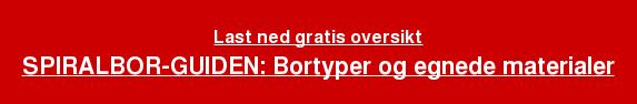 Last ned gratis oversikt SPIRALBOR-GUIDEN: Bortyper og egnede materialer