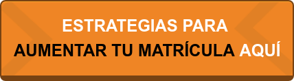 ESTRATEGIAS PARA  AUMENTAR TU MATRÍCULA AQUÍ