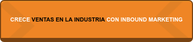 CRECE VENTAS EN LA INDUSTRIA CON INBOUND MARKETING