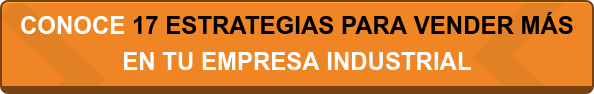 CONOCE 17 ESTRATEGIAS PARA VENDER MÁS EN TU EMPRESA INDUSTRIAL