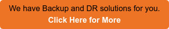 We have Backup and DR solutions for you. Click Here for More