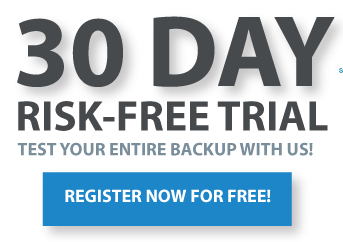 30 day risk free trial. Test your entire backup with us! Register now for free!