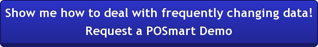Show me how to deal with frequently changing data! Request a POSmart Demo