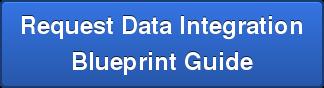 Request Data Integration  Blueprint Guide