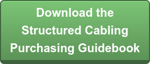 Download the Structured Cabling  Purchasing Guidebook
