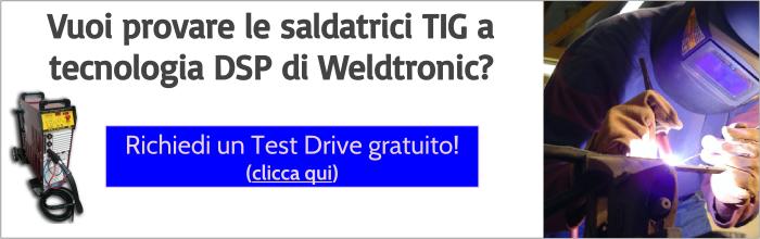 Richiedi un Test Drive gratuito delle saldatrici TIG DSP di Weldtronic
