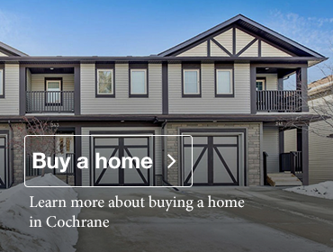 Learn more about buying a home in Cochrane