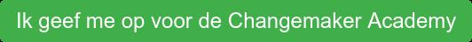 Ik geef me op voor de Changemaker Academy