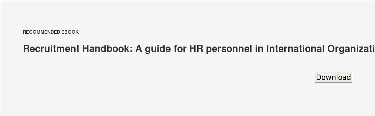 RECOMMENDED EBOOK  Recruitment Handbook: A guide for HR personnel in International Organizations   Download