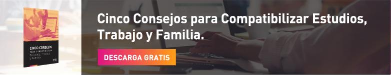 Cinco Consejos para Compatibilizar Estudios, Trabajo y Familia.
