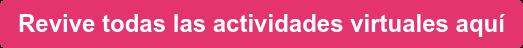 Revive todas las actividades virtuales aquí