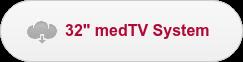 "32"" medTV System"