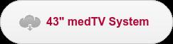 "43"" medTV System"