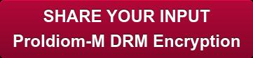 SHARE YOUR INPUT ProIdiom-M DRM Encryption
