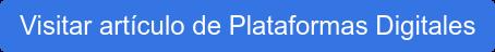 Visitar artículo de Plataformas Digitales