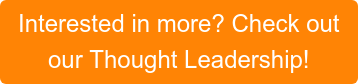 Interested in more?  Check out our Thought Leadership!