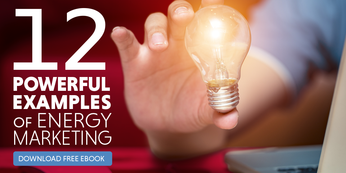 Click here to download the 12 Powerful Examples of Energy Marketing eBook today!