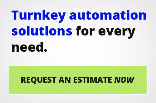 Request an estimate now for turnkey automation solutions!