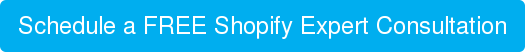 Schedule a FREE Shopify Expert Consultation