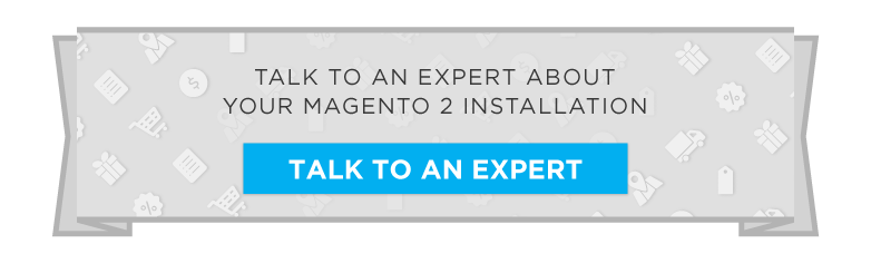 Talk to An Expert About Your Magento 2  Installation Now!