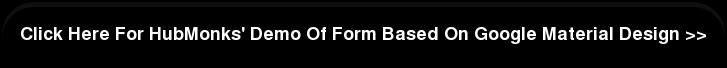 Click Here For HubMonks' Demo Of Form Based On Google Material Design >>