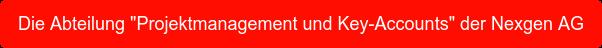 """Die Abteilung """"Projektmanagement und Key-Accounts"""" der Nexgen AG"""