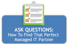 Ask Questions: How To Find That Perfect Managed IT Partner