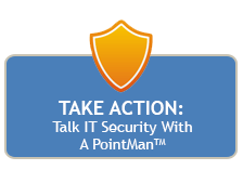 Take Action: Talk IT Security With A PointMan
