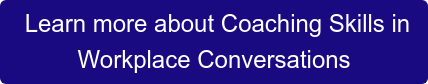 Learn more about Coaching Skills in  Workplace Conversations