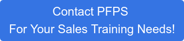Contact PFPS For Your Sales Training Needs!