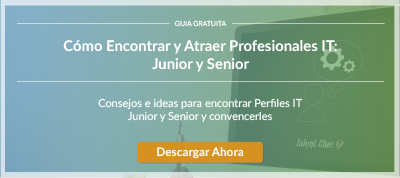 Cómo Encontrar y Atraer Profesionales IT: Junior y Senior